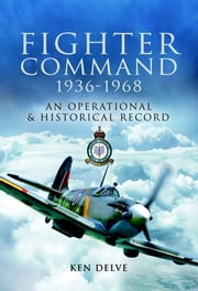 Fighter Command 1936-1968 - An Operational & Historical Record ebook by Ken Delve
