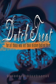 Dutch Treat - for all those who left their history behind them ebook by Theodora Biesheuvel