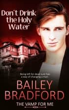 Don't Drink the Holy Water ebook by Bailey Bradford