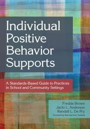 "Individual Positive Behavior Supports - A Standards-Based Guide to Practices in School and Community Settings ebook by Fredda Brown Ph.D.,Jacki Anderson Ph.D.,Randall L. De Pry, Ph.D.,Martin Agran Ph.D.,Richard Albin Ph.D.,Sharon Ann Ballard-Krishnan,Linda M. Bambara, Ed.D.,Brenda J. Bassingthwaite, Ph.D.,Nila Benito,Wendy Berg M.A.,Chris Borgmeier, Ph.D.,Diane Browder Ph.D.,Kaitlin Bundock,Beth Custer,Yaniz C. Padilla Dalmau, Ph.D.,Glen Dunlap Ph.D.,V. Mark Durand Ph.D.,Matt Enyart, M.S.,Julie Esparza-Brown, Ed.D.,Lisa S. Fleisher, Ph.D.,Brenda Fossett, Ph.D., BCBA-D,Lise Fox Ph.D.,Rachel Freeman, Ph.D.,Ann Halvorsen, Ed.D.,Leanne S. Hawken, Ph.D.,Meme Hieneman Ph.D.,Robert Horner Ph.D.,Kavita V. Kamat,Lee Kern Ph.D.,Pat Kimbrough, M.S.,Todd G. Kopelman, Ph.D.,Catherine Kunsch, M.S.,Angel Lee, M.Ed.,John F. Lee,Teri Lewis, Ph.D.,Scott D. Lindgren, Ph.D.,Sheldon L. Loman, Ph.D.,Elizabeth R. Lorah, Ph.D.,Joseph Lucyshyn Ph.D.,Kris Matthews,John McDonnell Ph.D.,Jennifer McFarland-Whisman Ph.D.,Kent McIntosh, Ph.D.,Ronda Michaelson,Pat Mirenda Ph.D.,Tom Neary,Lori Newcomer, Ph.D.,Breda V. O'Keeffe,Robert E. O'Neill, Ph.D.,Billie Jo Rodriguez, Ph.D.,Wayne Sailor Ph.D.,Allyson Satter, Ph.D.,Kelly M. Schieltz,Kelcey Schmitz,Scott Shepard,Jeffrey Sprague, Ph.D.,Amanda K. Stanford,Richard Stock,M. Kathleen Strickland-Cohen, Ph.D.,Matt Tincani, Ph.D., BCBA-D,Anne W. Todd, M.S.,Bobbie Vaughn Ph.D.,David Wacker Ph.D.,Michael L. Wehmeyer ""Ph.D., FAAIDD"",Deanna Willson-Schafer,Nikki Wolf, Ph.D.,Leah Wood, Ph.D.,Mary Wrenn"