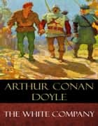 The White Company - Illustrated ebook by Arthur Conan Doyle, N. C. Wyeth