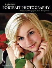 Professional Portrait Photography - Techniques and Images from Master Photographers ebook by Lou Jacobs