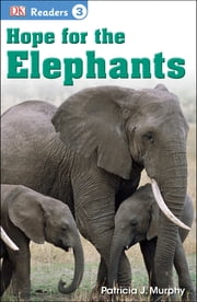 DK Readers L3: Hope for the Elephants ebook by Patricia J. Murphy
