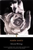 Selected Writings (Dario, Ruben) ebook by Ruben Dario, Andrew Hurley, Greg Simon,...