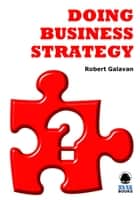 Doing Business Strategy ebook by Robert Galavan