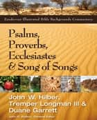 Psalms, Proverbs, Ecclesiastes, and Song of Songs ebook by John Hilber,Tremper Longman III,Duane Garrett,John H. Walton