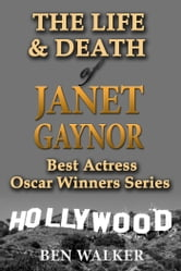 The Life & Death of Janet Gaynor ebook by Ben Walker