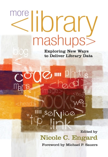 More Library Mashups - Exploring New Ways to Deliver Library Data ebook by