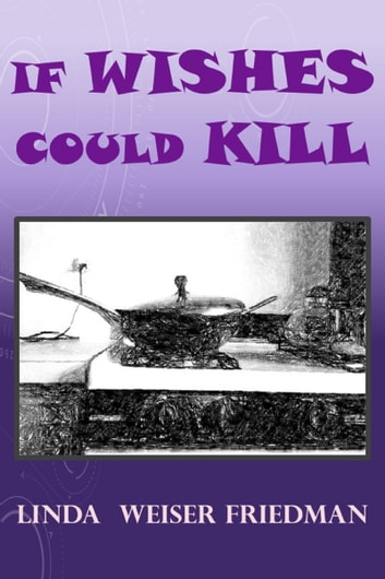 If Wishes Could Kill ebook by Linda Weiser Friedman
