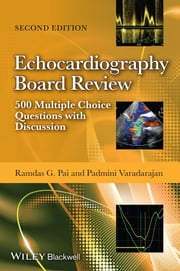 Echocardiography Board Review - 500 Multiple Choice Questions With Discussion ebook by Ramdas Pai,Padmini Varadarajan