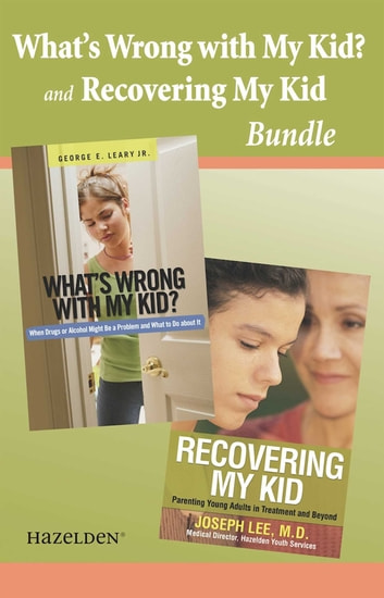 What's wrong with My Kid? and Recovering My Kid Bundle - A Recovery Collection for Parents ebook by Joseph Lee, M.D.,George E. Leary, Jr.