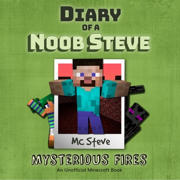 Diary Of A Minecraft Noob Steve Book 1 Mysterious Fires