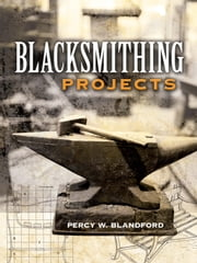 Blacksmithing Projects ebook by Percy W. Blandford