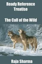 Ready Reference Treatise: The Call of the Wild ebook by Raja Sharma