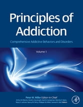 Principles of Addiction - Comprehensive Addictive Behaviors and Disorders, Volume 1 ebook by Peter M. Miller