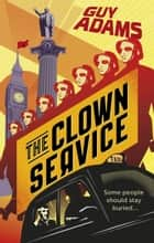 The Clown Service ebook by Guy Adams
