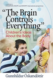 """The Brain Controls Everything"" Children's Ideas About the Body ebook by Óskarsdóttir, Gunnhildur"