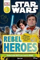 Star Wars Rebel Heroes ebook by Shari Last, DK