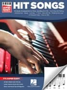 Hit Songs - Super Easy Songbook ebook by Hal Leonard Corp.