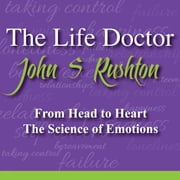 Life Stops and Starts Right Here Right Now - From Head to Heart: The Science of Emotions audiobook by John Rushton