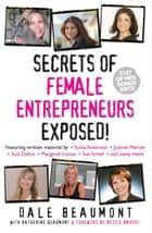 Secrets of Female Entrepreneurs Exposed! ebook by Dale Beaumont