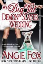 My Big Fat Demon Slayer Wedding ebook by Angie Fox