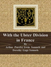 With the Ulster Division in France ebook by Arthur Purefoy Irwin Samuels and Dorothy Gage Samuels