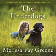 The Underdogs - Children, Dogs, and the Power of Unconditional Love audiobook by Melissa Fay Greene