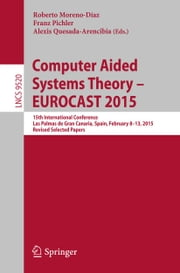 Computer Aided Systems Theory – EUROCAST 2015 - 15th International Conference, Las Palmas de Gran Canaria, Spain, February 8-13, 2015, Revised Selected Papers ebook by Roberto Moreno-Díaz,Franz Pichler,Alexis Quesada-Arencibia