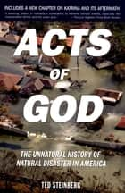 Acts of God - The Unnatural History of Natural Disaster in America eBook by Ted Steinberg