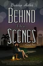 Behind the Scenes ebook by Dahlia Adler