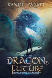 Dragon's Future - Dragon Courage, #1 ebook by Kandi J Wyatt