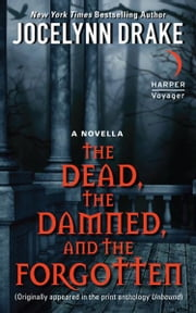 The Dead, the Damned, and the Forgotten - A Novella ebook by Jocelynn Drake