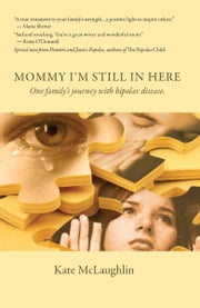 Mommy I'm Still In Here - One Family's Journey with Biopolar Disorder ebook by Kate McLaughlin