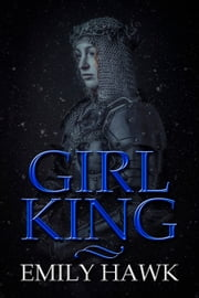 Girl King ebook by Emily Hawk