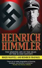 Heinrich Himmler - The Sinister Life of the Head of the SS and Gestapo ebook by Roger Manvell, Heinrich Fraenkel
