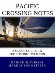 Pacific Crossing Notes: A Sailor's Guide to the Coconut Milk Run - Rolling Hitch Sailing Guides ebook by Nadine Slavinski