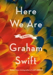 Here We Are - A novel ebook by Graham Swift