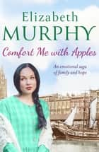 Comfort Me With Apples ebook by Elizabeth Murphy