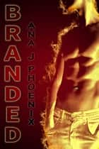 Branded - Ash and Flames, #1 ebook by Ana J. Phoenix