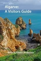 Algarve: A Visitors Guide ebook by Brian Anderson,Eileen Anderson