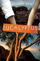 Eucalyptus - A Novel ebook by Murray Bail