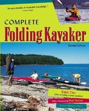 Complete Folding Kayaker, Second Edition ebook by Diaz, Ralph