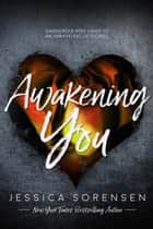 Awakening You - Unraveling You, #3 ebook by Jessica Sorensen