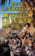 Wolf Hunting ebook by Jane Lindskold