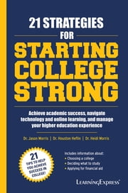 21 Strategies for Starting College Strong ebook by Dr. Jason Morris,Dr. Houston Heflin