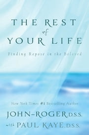 The Rest of Your Life - Finding Repose in the Beloved ebook by John-Roger, DSS,Paul Kaye, DSS