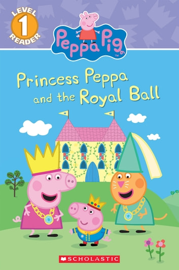 Princess Peppa and the Royal Ball (Peppa Pig: Level 1 Reader)