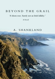 BEYOND THE GRAIL - 'A thorn rose. Surely not an Irish lullaby.' ebook by Andrew Shankland