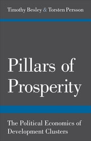 Pillars of Prosperity - The Political Economics of Development Clusters ebook by Timothy Besley,Torsten Persson